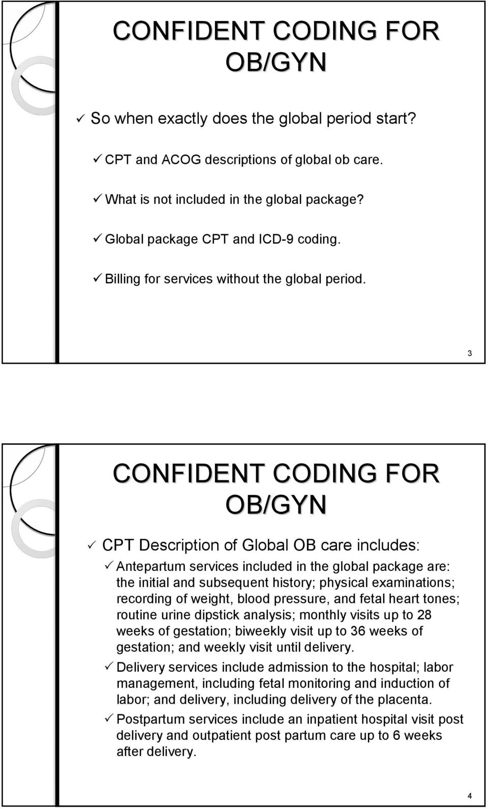 3 CPT Description of Global OB care includes: Antepartum services included in the global package are: the initial and subsequent history; physical examinations; recording of weight, blood pressure,