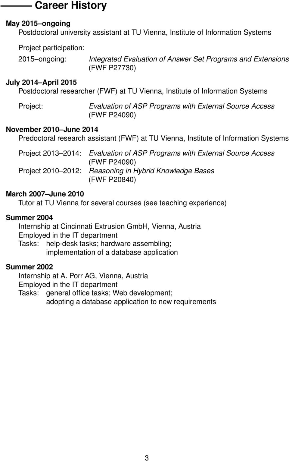 Vienna, Project 2013 2014: Project 2010 2012: Evaluation of ASP Programs with External Source Access (FWF P24090) Reasoning in Hybrid Knowledge Bases (FWF P20840) March 2007 June 2010 Tutor at TU