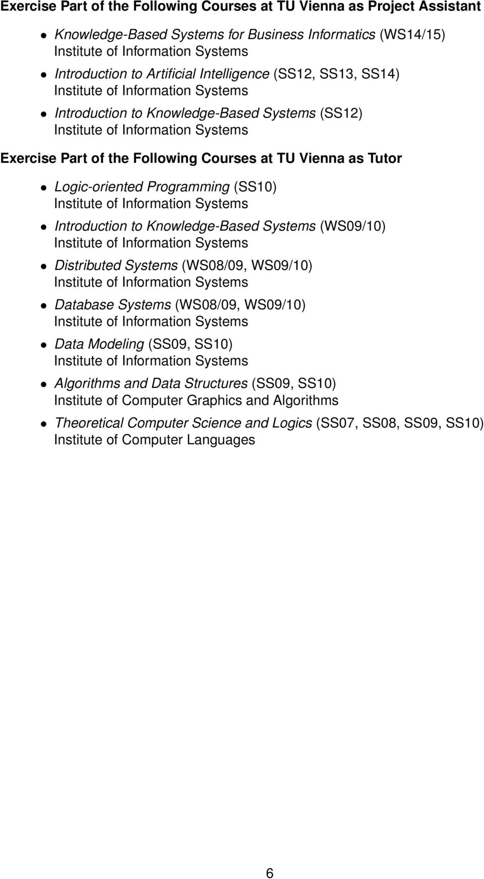 (SS10) Introduction to Knowledge-Based Systems (WS09/10) Distributed Systems (WS08/09, WS09/10) Database Systems (WS08/09, WS09/10) Data Modeling (SS09, SS10)