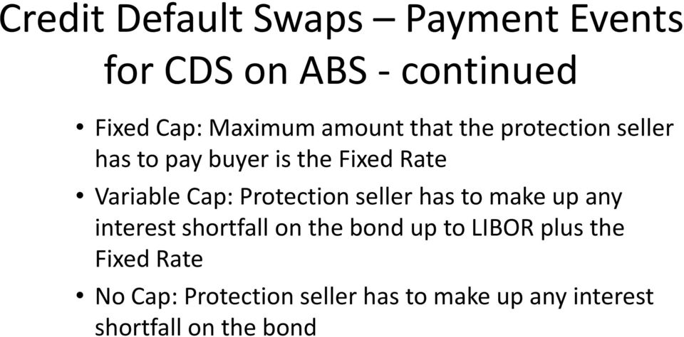 Protection seller has to make up any interest shortfall on the bond up to LIBOR plus