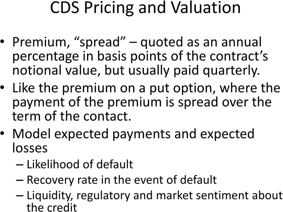 Like the premium on a put option, where the payment of the premium is spread over the term of the contact.