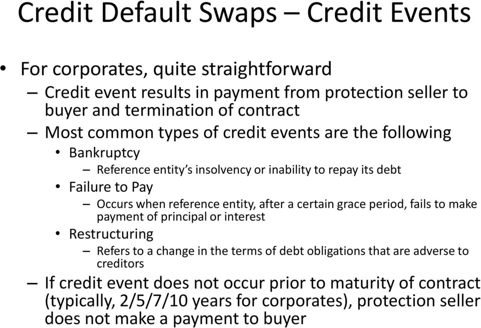 entity, after a certain grace period, fails to make payment of principal or interest Restructuring Refers to a change in the terms of debt obligations that are