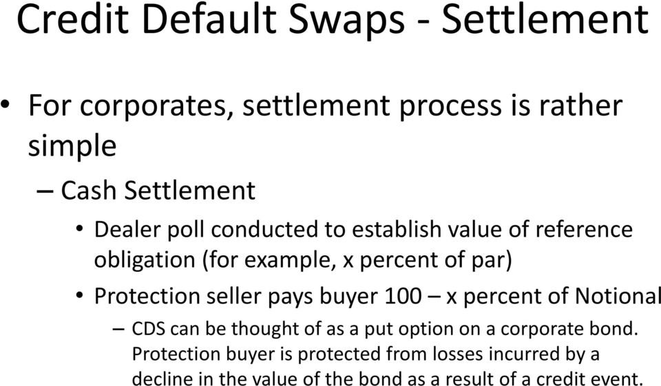 seller pays buyer 100 x percent of Notional CDS can be thought of as a put option on a corporate bond.
