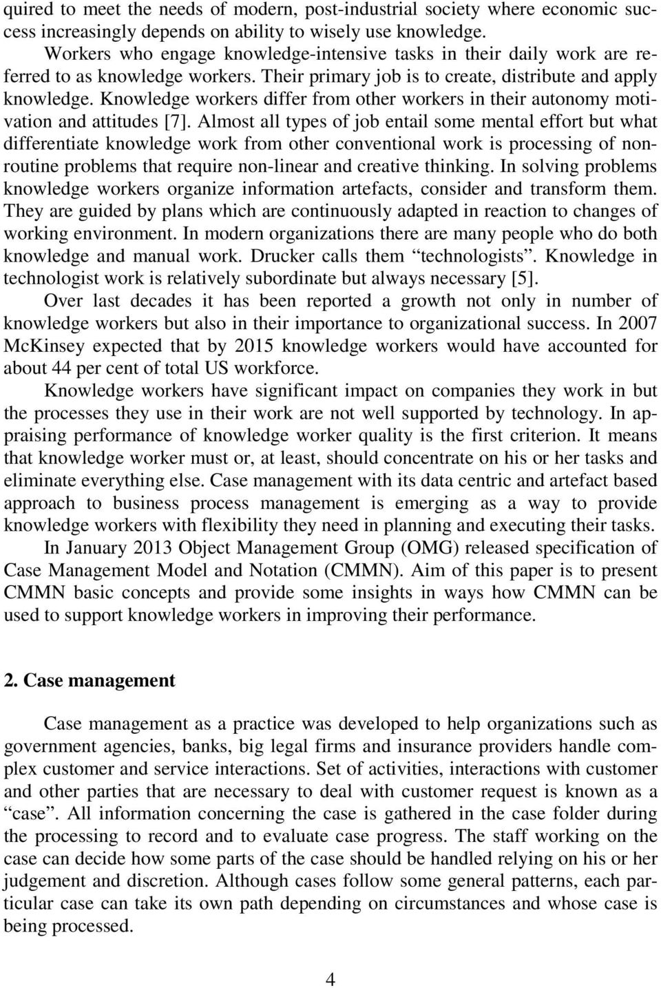 Knowledge workers differ from other workers in their autonomy motivation and attitudes [7].