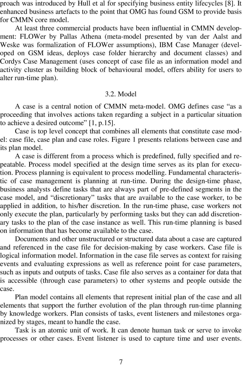 Case Manager (developed on GSM ideas, deploys case folder hierarchy and document classes) and Cordys Case Management (uses concept of case file as an information model and activity cluster as
