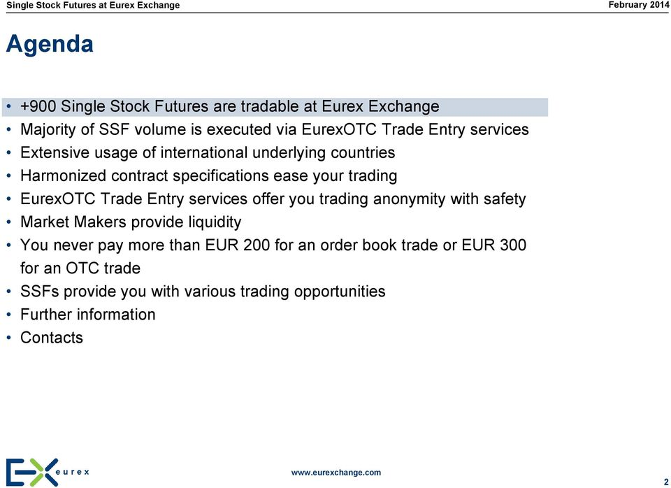 Trade Entry services offer you trading anonymity with safety Market Makers provide liquidity You never pay more than EUR 200