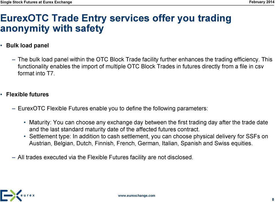 Flexible futures EurexOTC Flexible Futures enable you to define the following parameters: Maturity: You can choose any exchange day between the first trading day after the trade date and the last