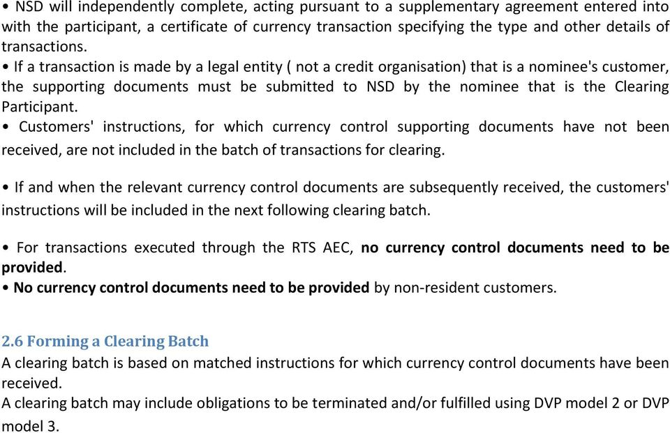 If a transaction is made by a legal entity ( not a credit organisation) that is a nominee's customer, the supporting documents must be submitted to NSD by the nominee that is the Clearing Participant.