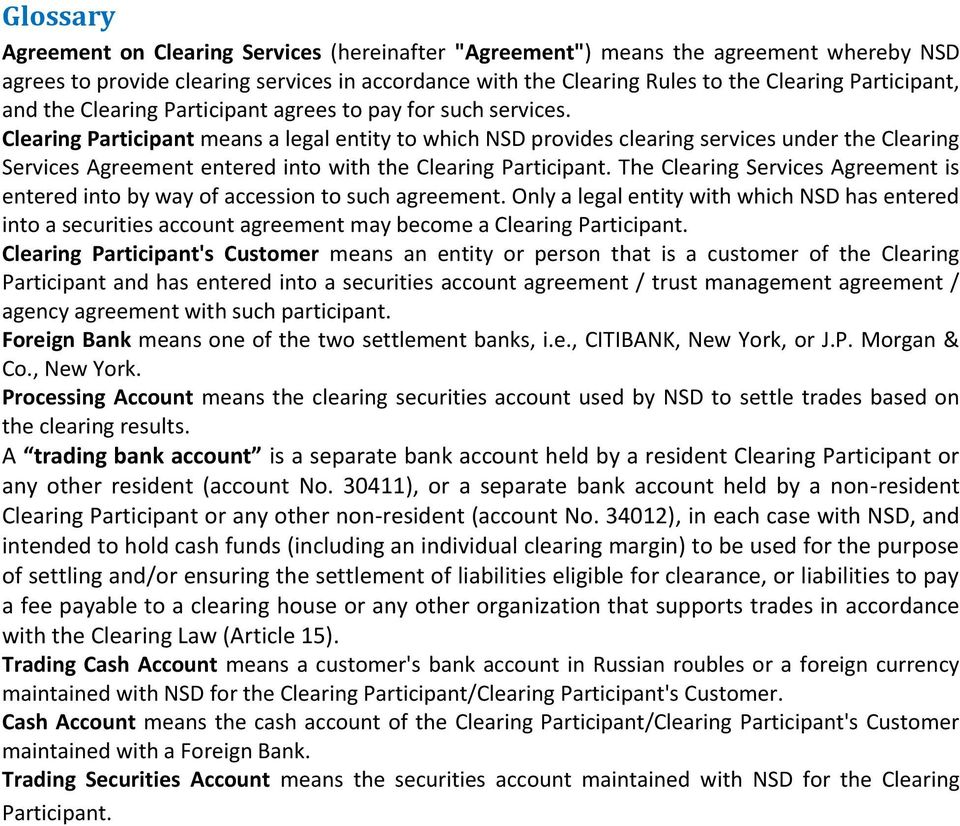 Clearing Participant means a legal entity to which NSD provides clearing services under the Clearing Services Agreement entered into with the Clearing Participant.