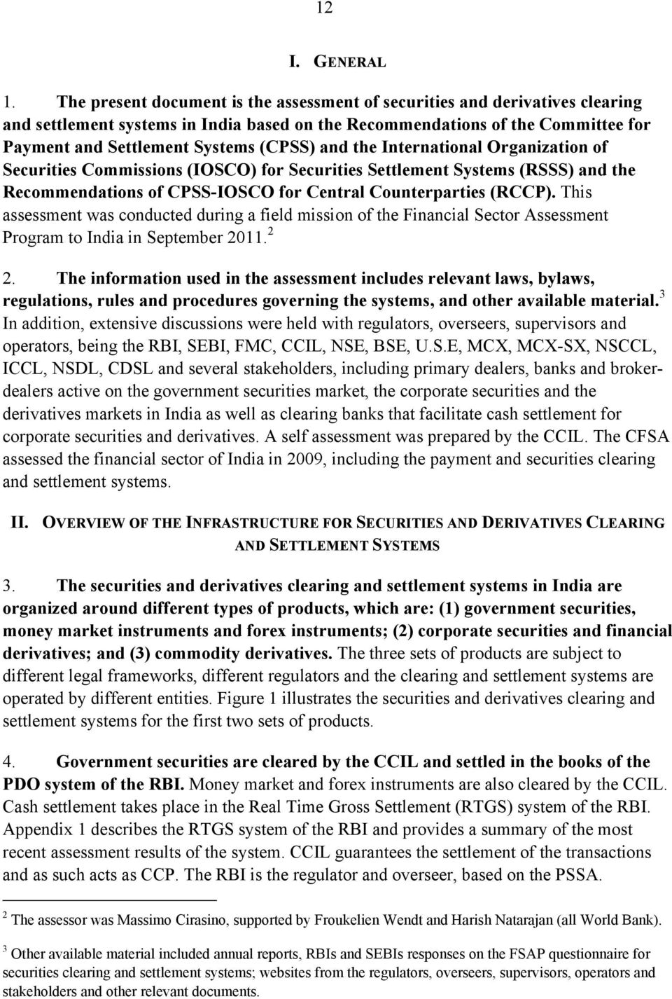 and the International Organization of Securities Commissions (IOSCO) for Securities Settlement Systems (RSSS) and the Recommendations of CPSS-IOSCO for Central Counterparties (RCCP).