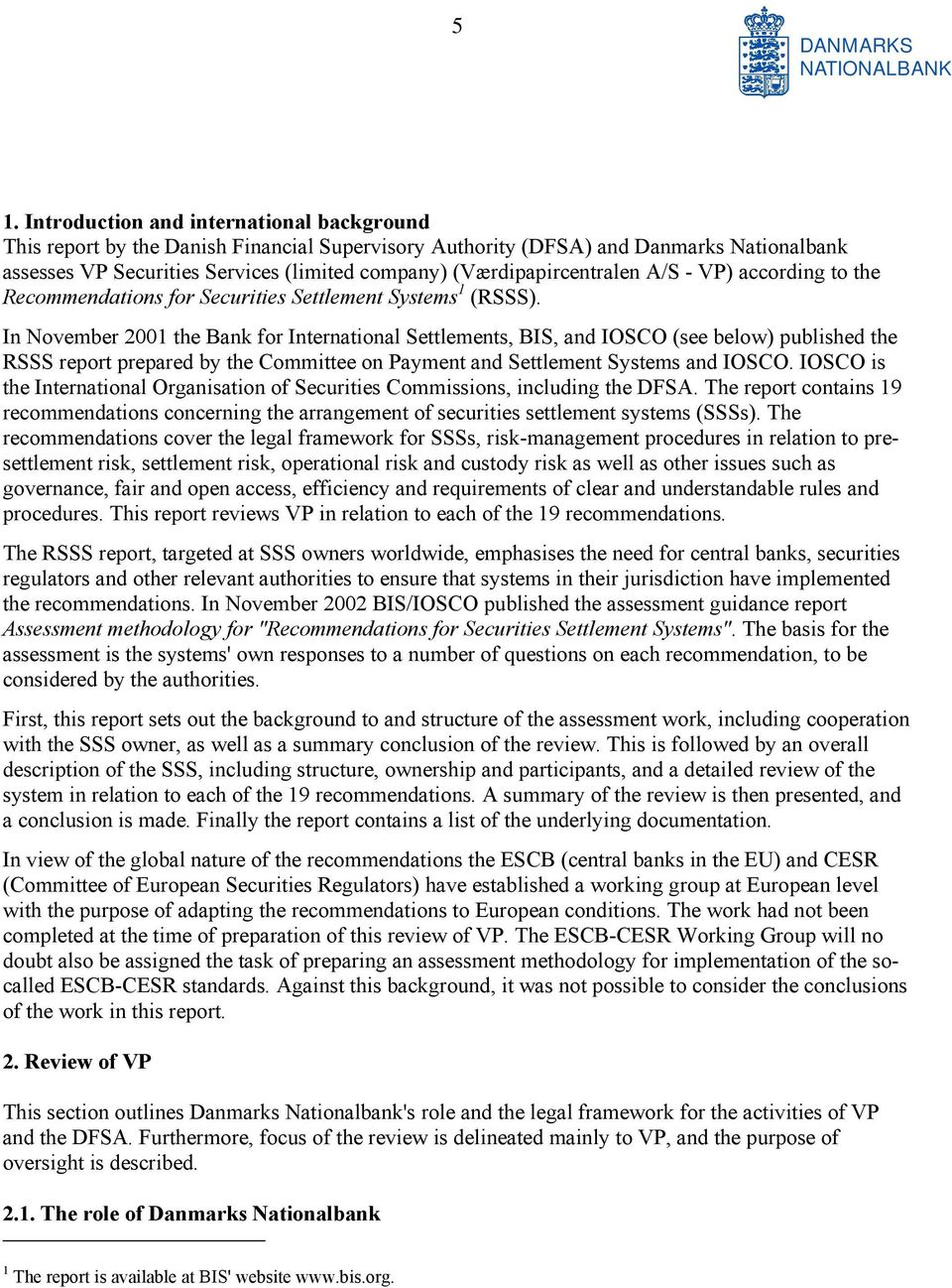 In November 2001 the Bank for International Settlements, BIS, and IOSCO (see below) published the RSSS report prepared by the Committee on Payment and Settlement Systems and IOSCO.
