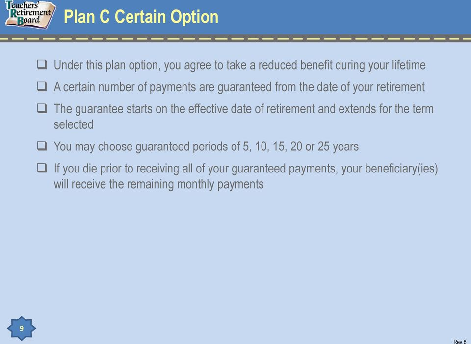 retirement and extends for the term selected You may choose guaranteed periods of 5, 10, 15, 20 or 25 years If you