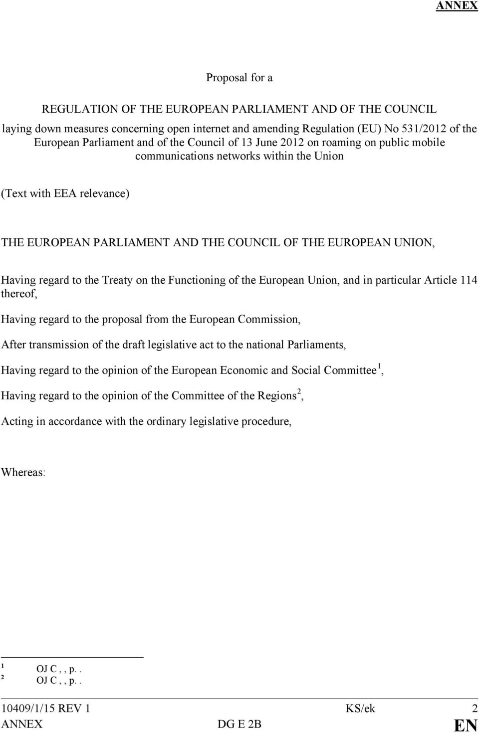 to the Treaty on the Functioning of the European Union, and in particular Article 114 thereof, Having regard to the proposal from the European Commission, After transmission of the draft legislative