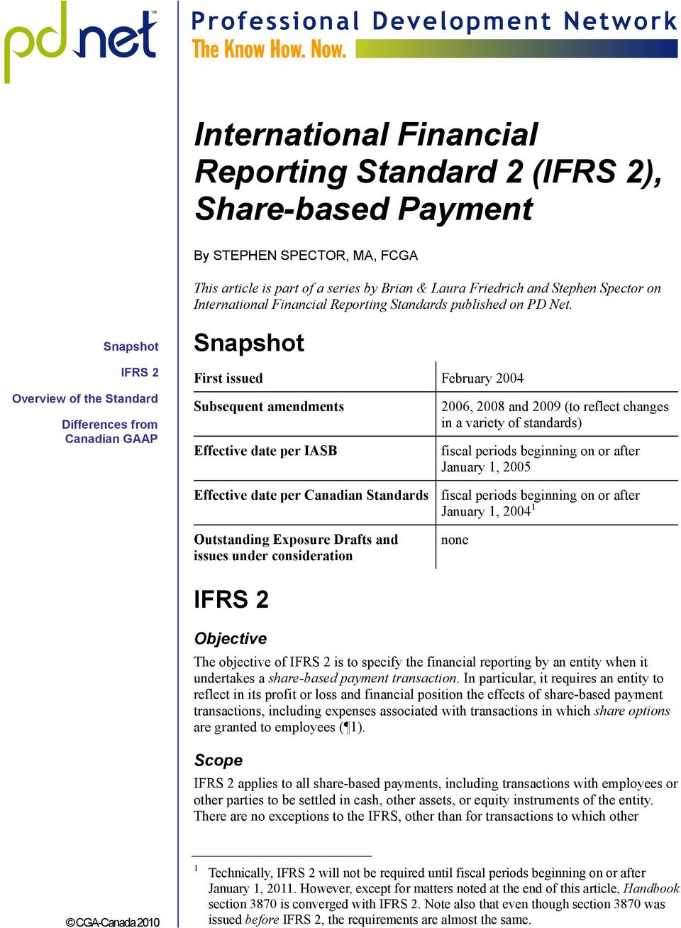 Snapshot IFRS 2 Overview of the Standard Differences from Canadian GAAP Snapshot First issued February 2004 Subsequent amendments Effective date per IASB 2006, 2008 and 2009 (to reflect changes in a