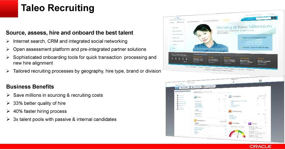 new hire alignment Tailored recruiting processes by geography, hire type, brand or division Business Benefits Save millions in
