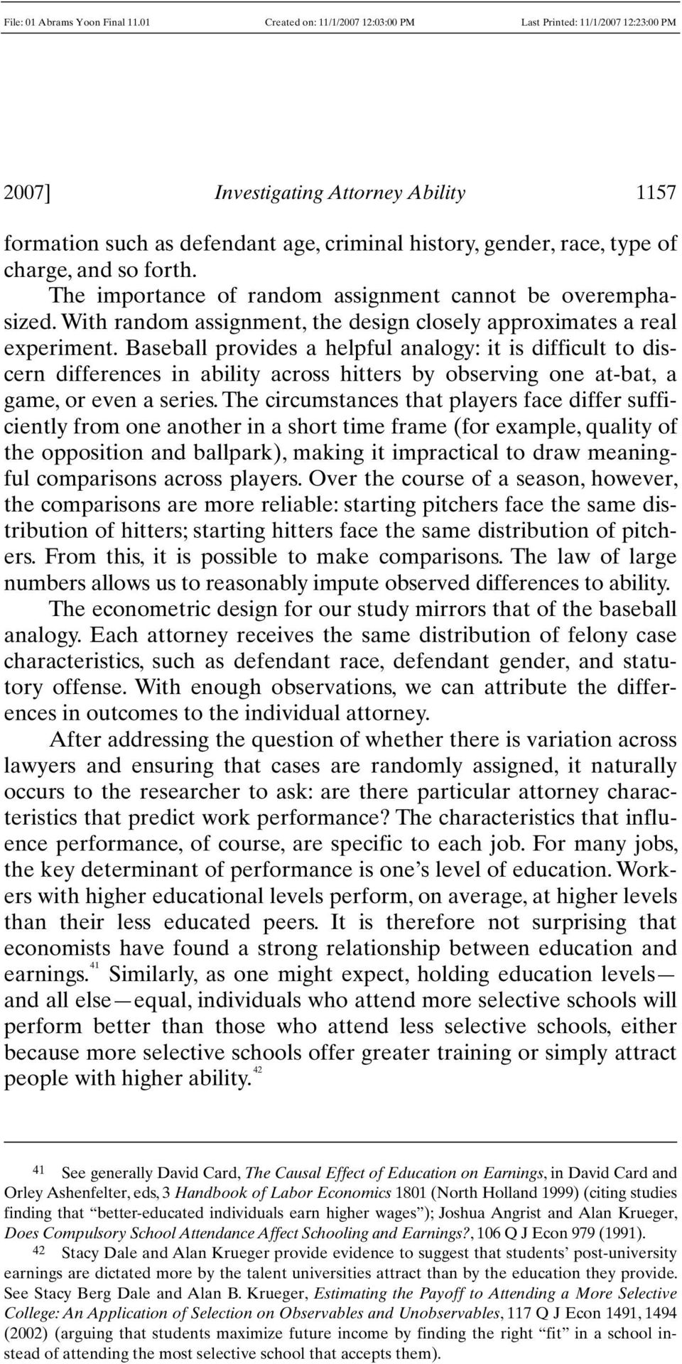 Baseball provides a helpful analogy: it is difficult to discern differences in ability across hitters by observing one at-bat, a game, or even a series.