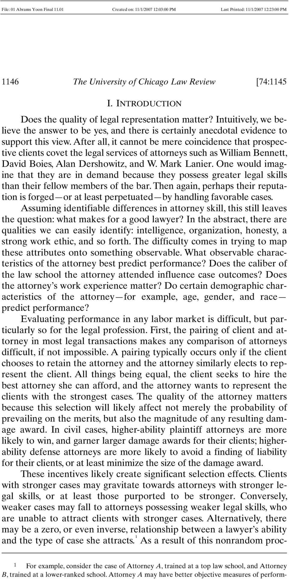 After all, it cannot be mere coincidence that prospective clients covet the legal services of attorneys such as William Bennett, David Boies, Alan Dershowitz, and W. Mark Lanier.