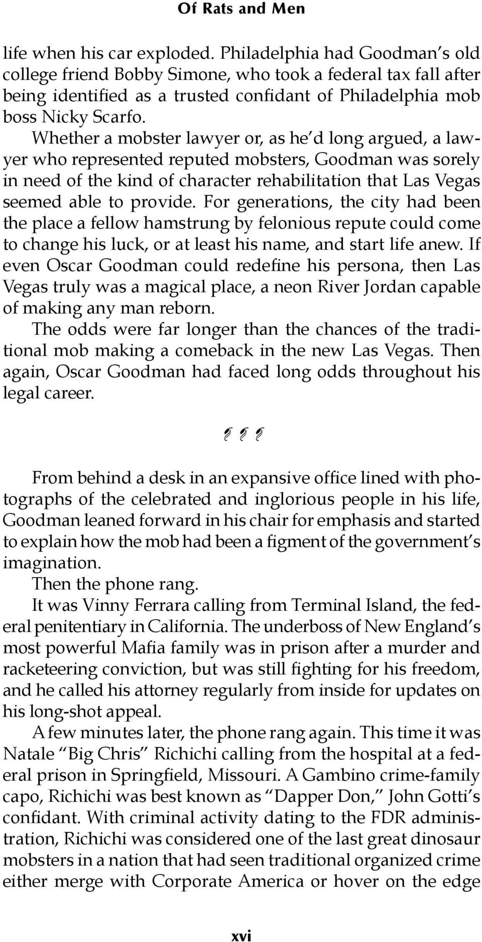 Whether a mobster lawyer or, as he d long argued, a lawyer who represented reputed mobsters, Goodman was sorely in need of the kind of character rehabilitation that Las Vegas seemed able to provide.