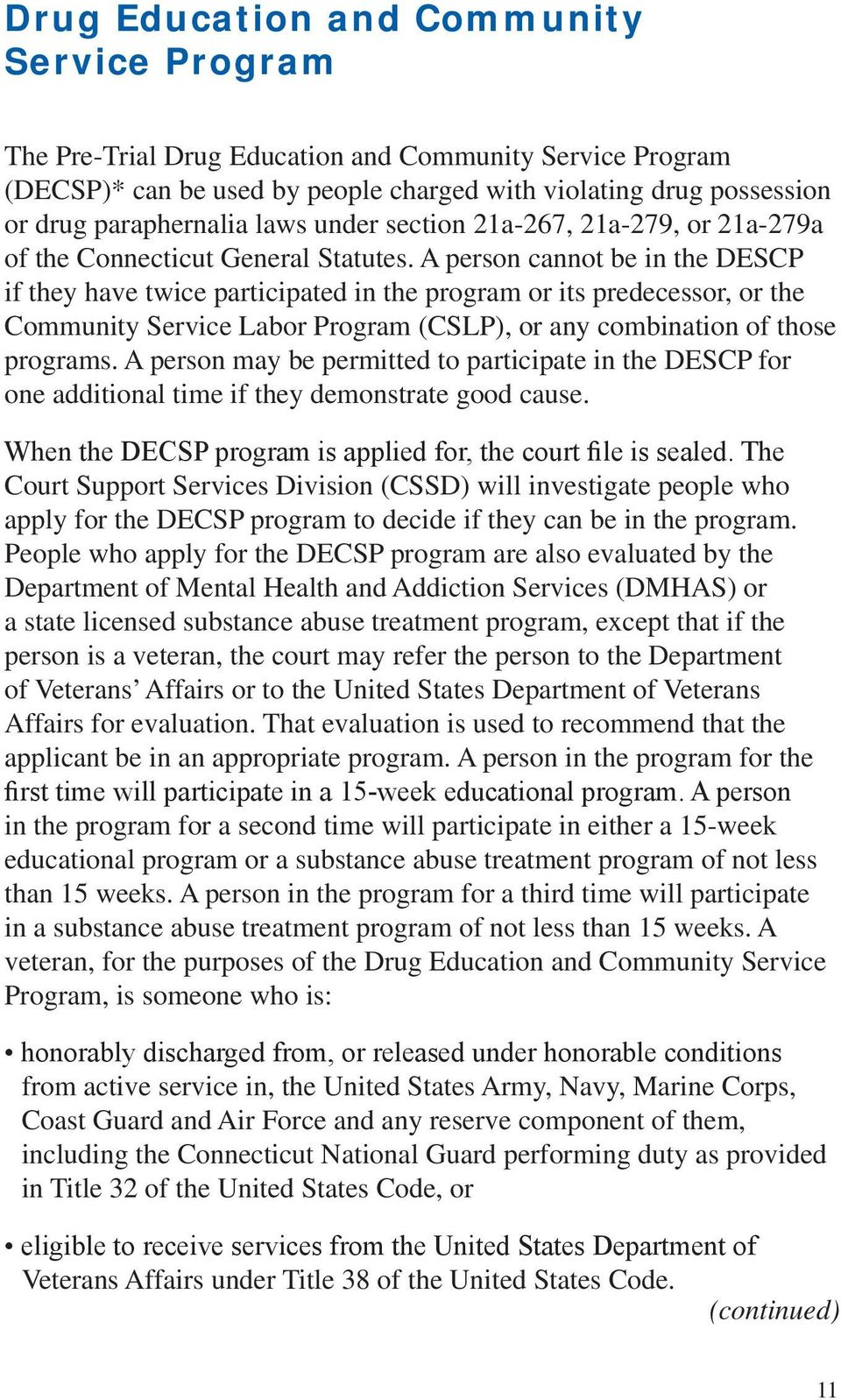 A person cannot be in the DESCP if they have twice participated in the program or its predecessor, or the Community Service Labor Program (CSLP), or any combination of those programs.