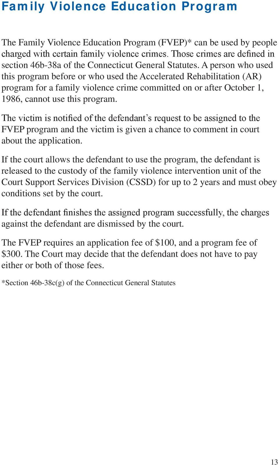 A person who used this program before or who used the Accelerated Rehabilitation (AR) program for a family violence crime committed on or after October 1, 1986, cannot use this program.