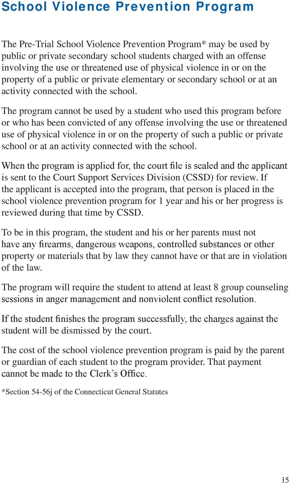 The program cannot be used by a student who used this program before or who has been convicted of any offense involving the use or threatened use of physical violence in or on the property of such a