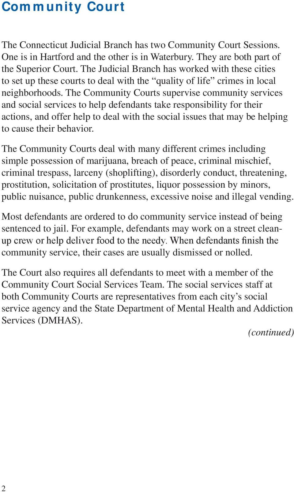 The Community Courts supervise community services and social services to help defendants take responsibility for their actions, and offer help to deal with the social issues that may be helping to