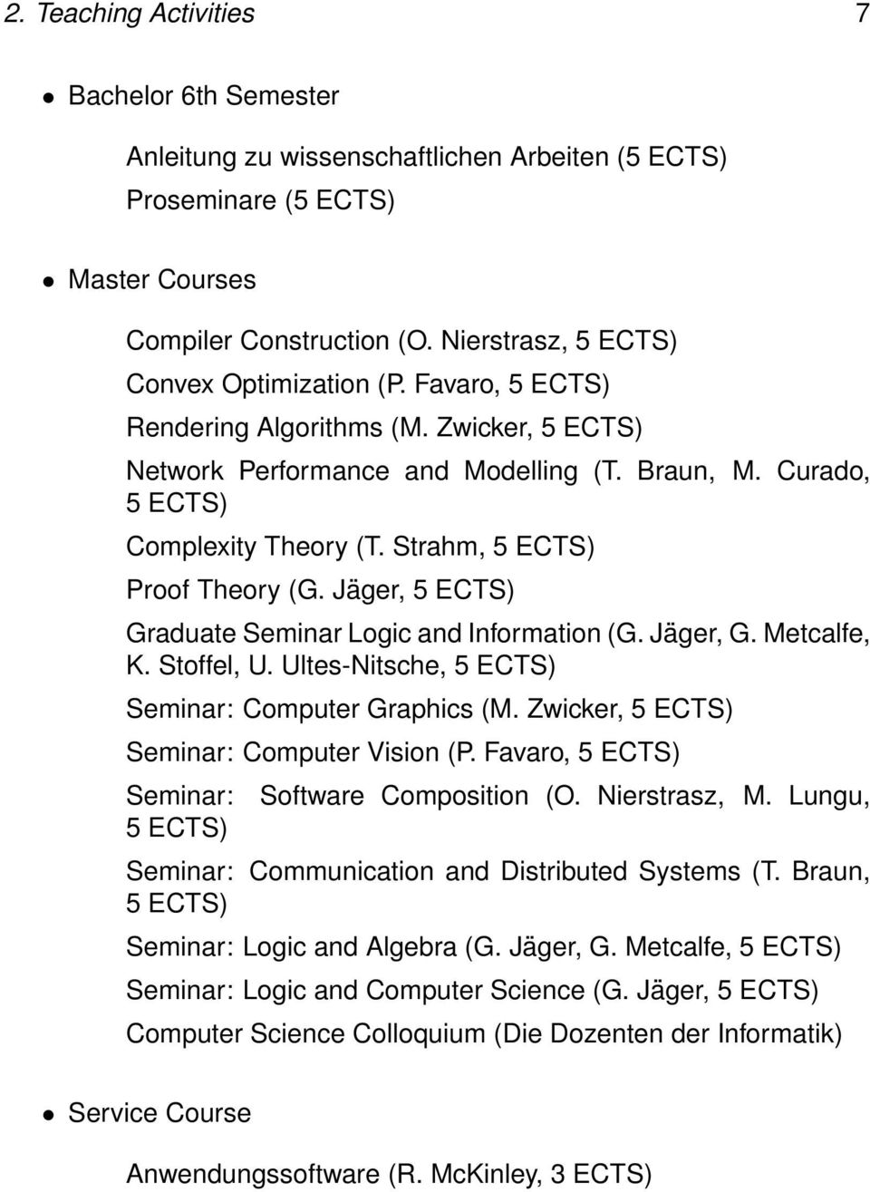 Strahm, 5 ECTS) Proof Theory (G. Jäger, 5 ECTS) Graduate Seminar Logic and Information (G. Jäger, G. Metcalfe, K. Stoffel, U. Ultes-Nitsche, 5 ECTS) Seminar: Computer Graphics (M.