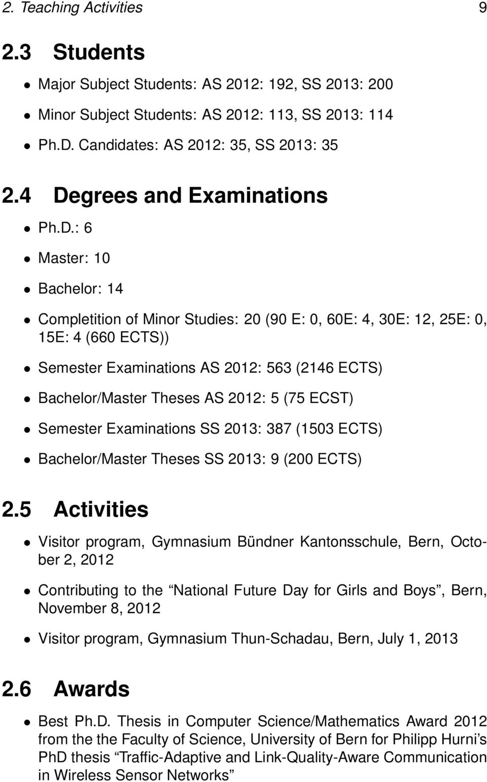 Bachelor/Master Theses AS 2012: 5 (75 ECST) Semester Examinations SS 2013: 387 (1503 ECTS) Bachelor/Master Theses SS 2013: 9 (200 ECTS) 2.