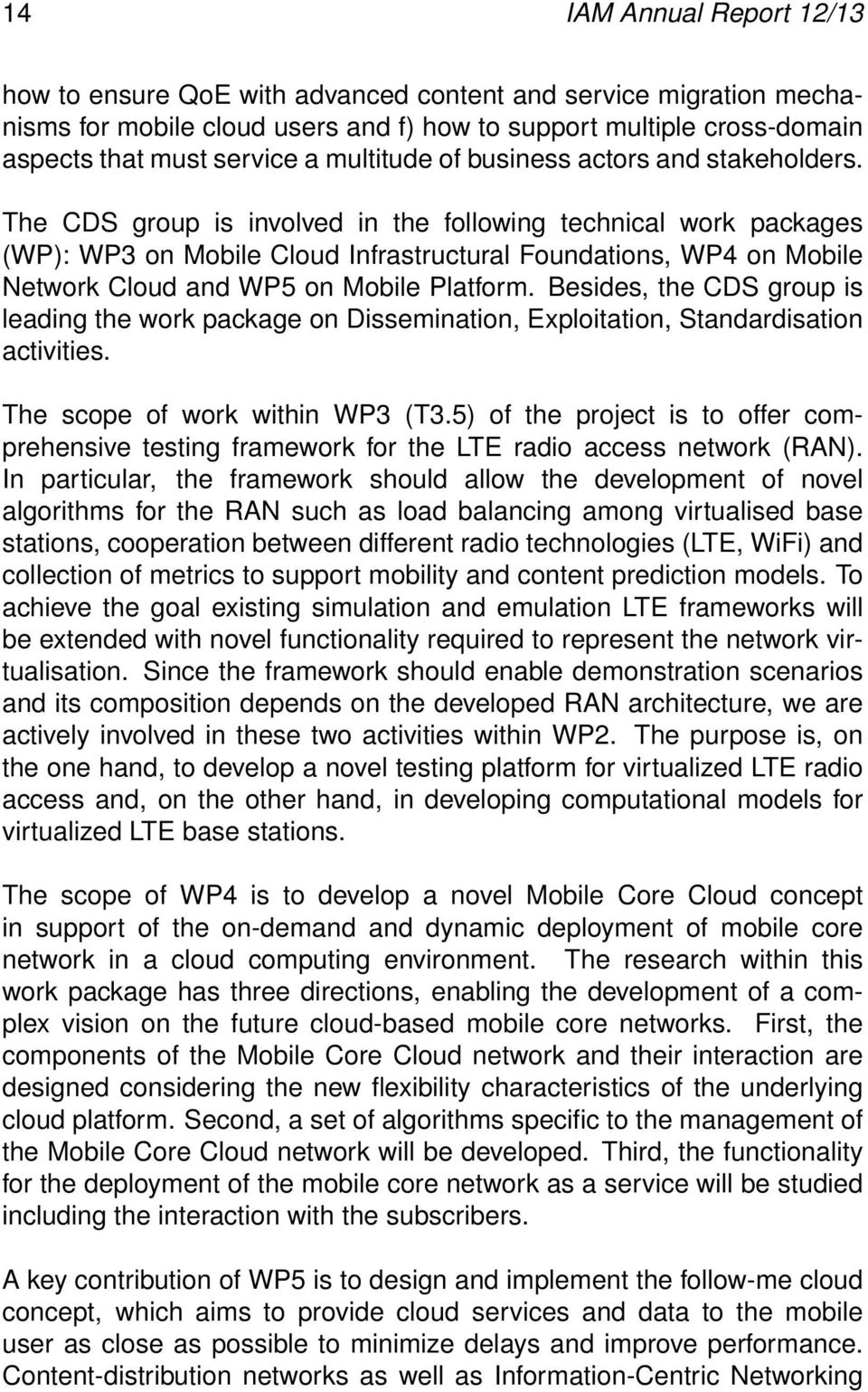 The CDS group is involved in the following technical work packages (WP): WP3 on Mobile Cloud Infrastructural Foundations, WP4 on Mobile Network Cloud and WP5 on Mobile Platform.