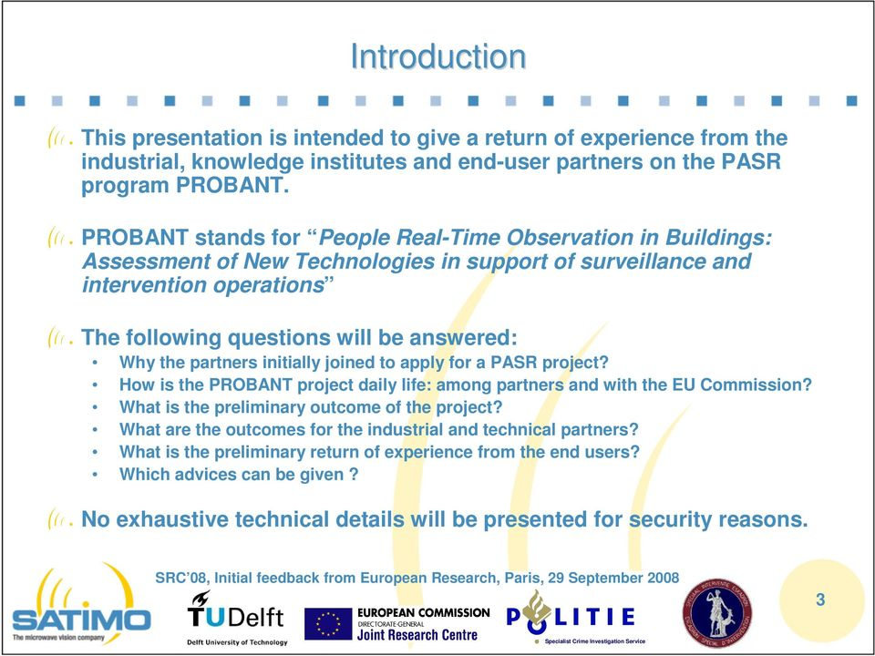 the partners initially joined to apply for a PASR project? How is the PROBANT project daily life: among partners and with the EU Commission? What is the preliminary outcome of the project?