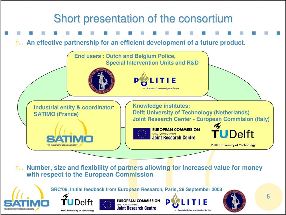 (France) Knowledge institutes: Delft University of Technology (Netherlands) Joint Research Center - European Commision