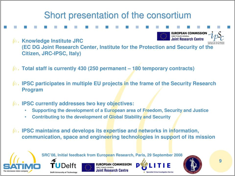 IPSC currently addresses two key objectives: Supporting the development of a European area of Freedom, Security and Justice Contributing to the development of