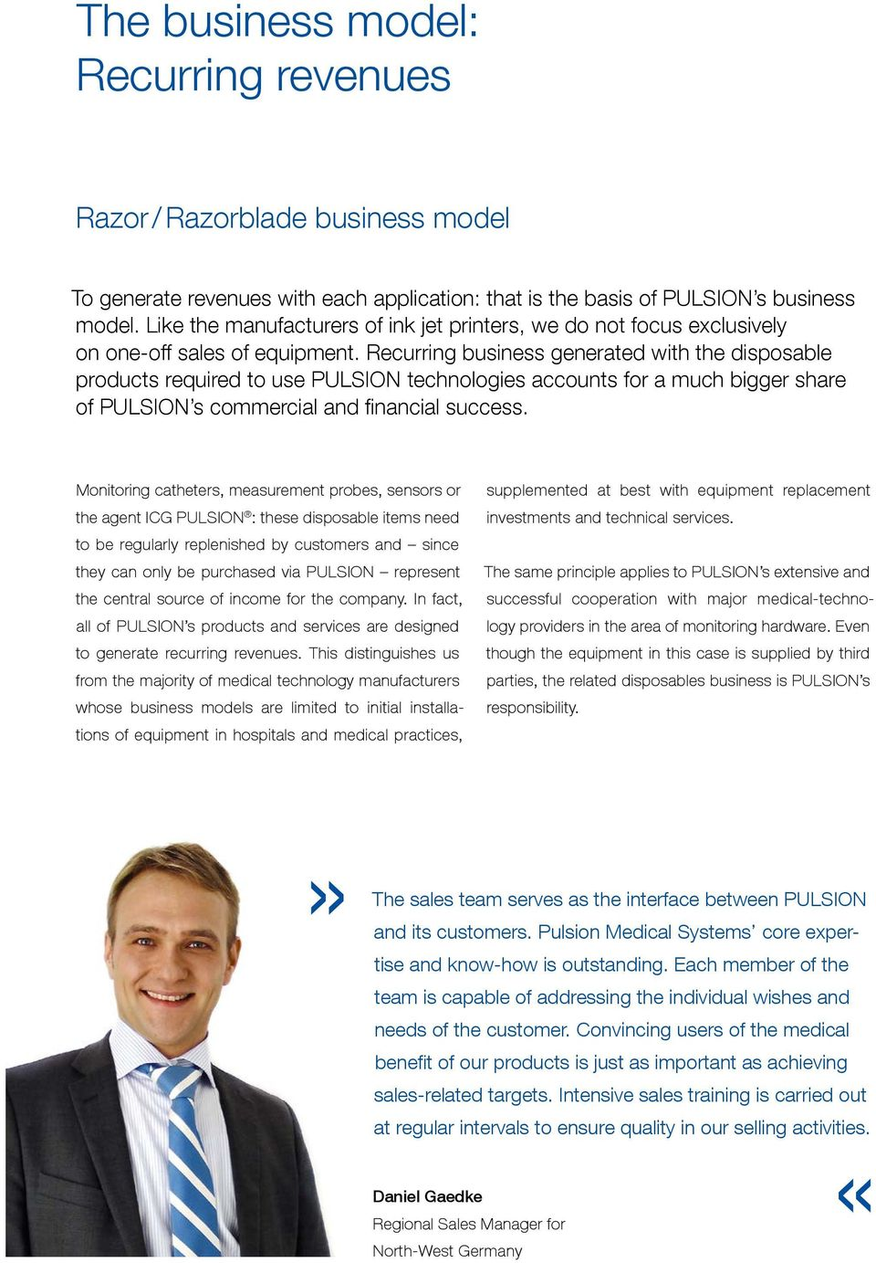 Recurring business generated with the disposable products required to use PULSION technologies accounts for a much bigger share of PULSION s commercial and financial success.