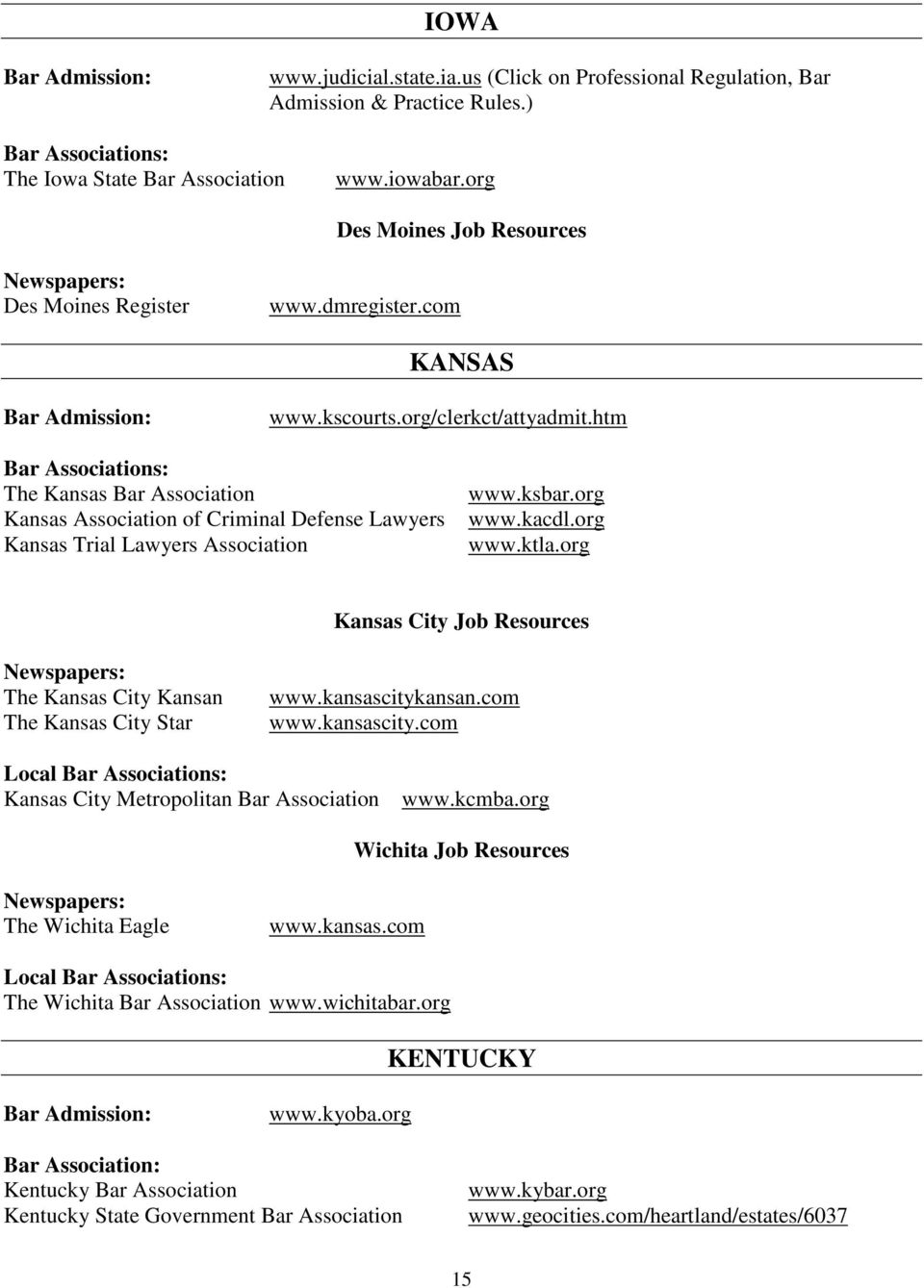 org Kansas City Job Resources The Kansas City Kansan The Kansas City Star www.kansascitykansan.com www.kansascity.com Kansas City Metropolitan Bar Association www.kcmba.
