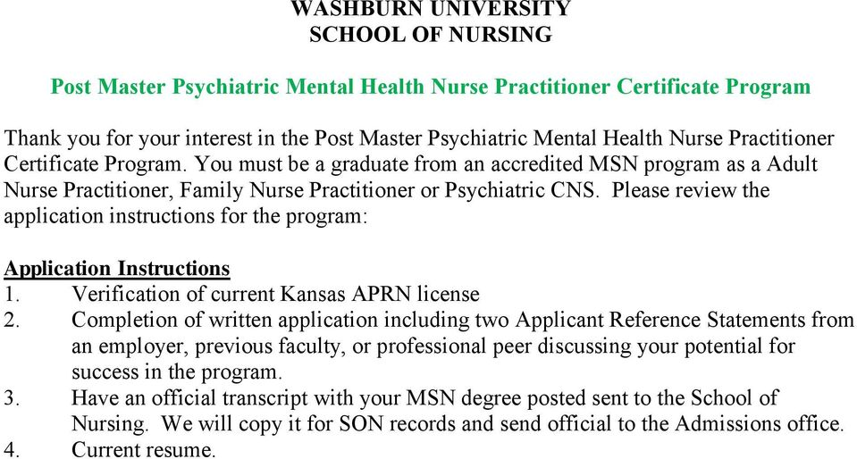 Please review the application instructions for the program: Application Instructions 1. Verification of current Kansas APRN license 2.