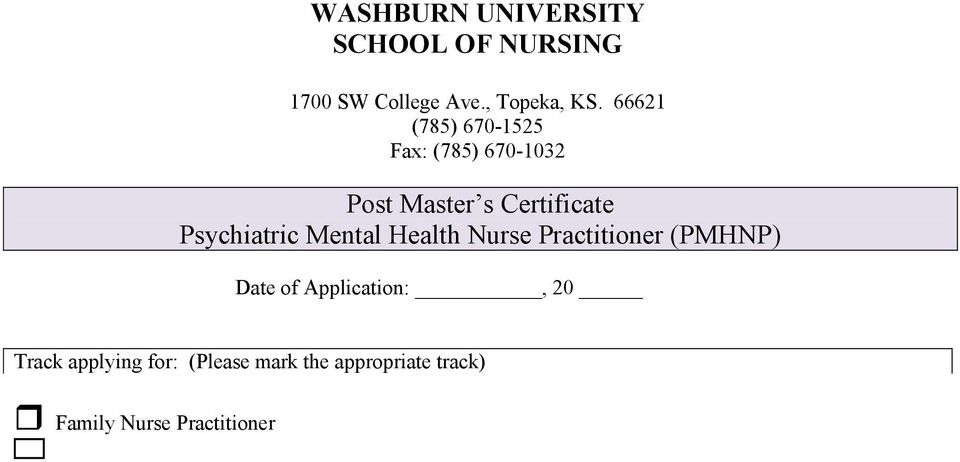 Track applying for: (Please mark the appropriate track) Family Nurse Practitioner Adult Nurse Practitioner Psychiatric CNS Last Name First Name