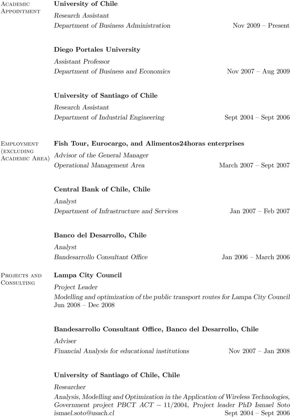 Advisor of the General Manager Operational Management Area March 2007 Sept 2007 Central Bank of Chile, Chile Analyst Department of Infrastructure and Services Jan 2007 Feb 2007 Banco del Desarrollo,