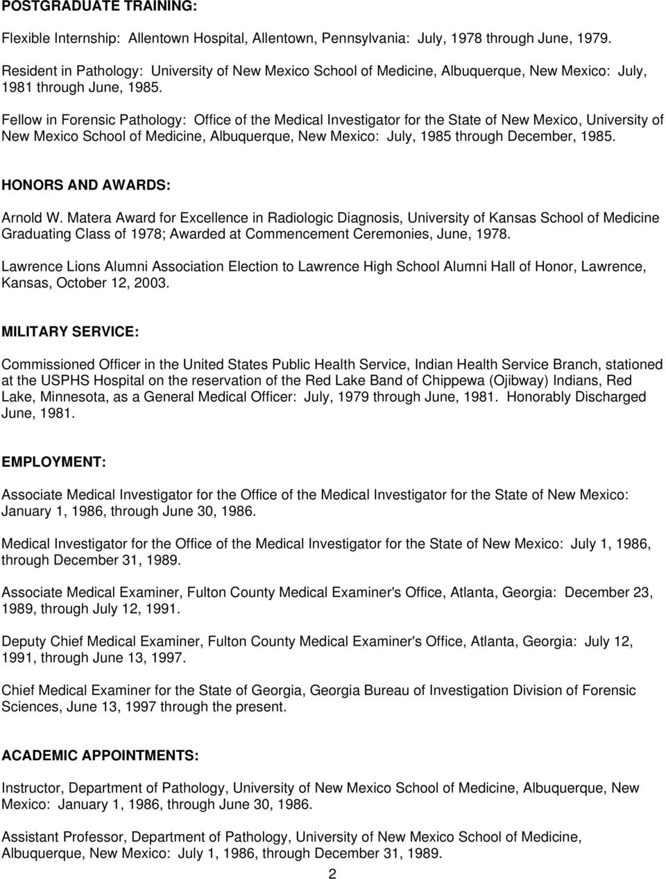 Fellow in Forensic Pathology: Office of the Medical Investigator for the State of New Mexico, University of New Mexico School of Medicine, Albuquerque, New Mexico: July, 1985 through December, 1985.