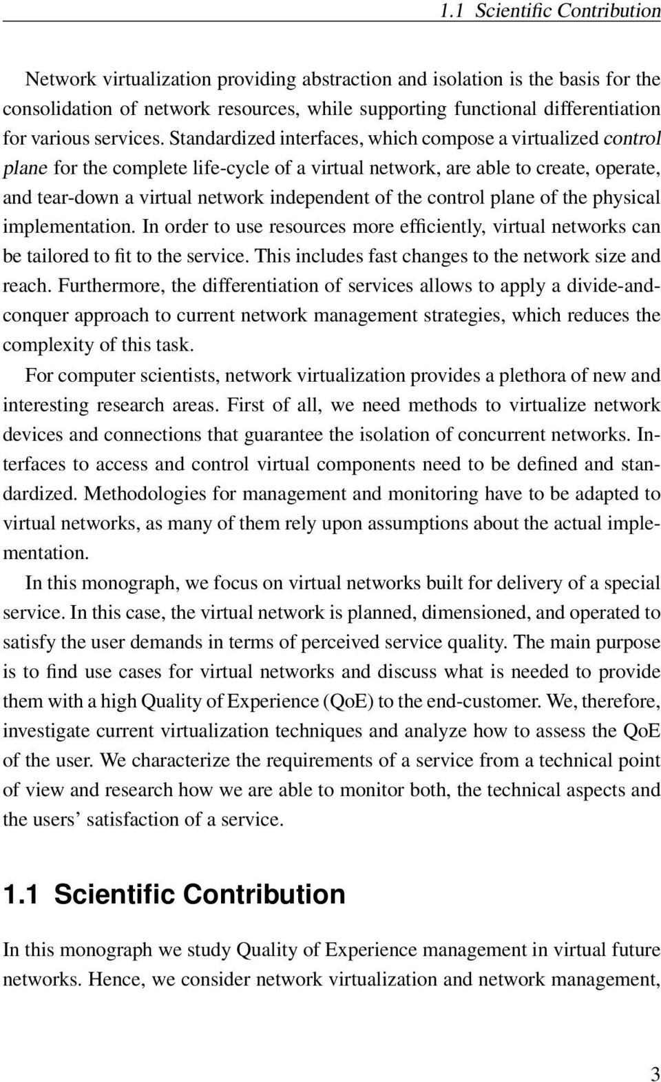 Standardized interfaces, which compose a virtualized control plane for the complete life-cycle of a virtual network, are able to create, operate, and tear-down a virtual network independent of the