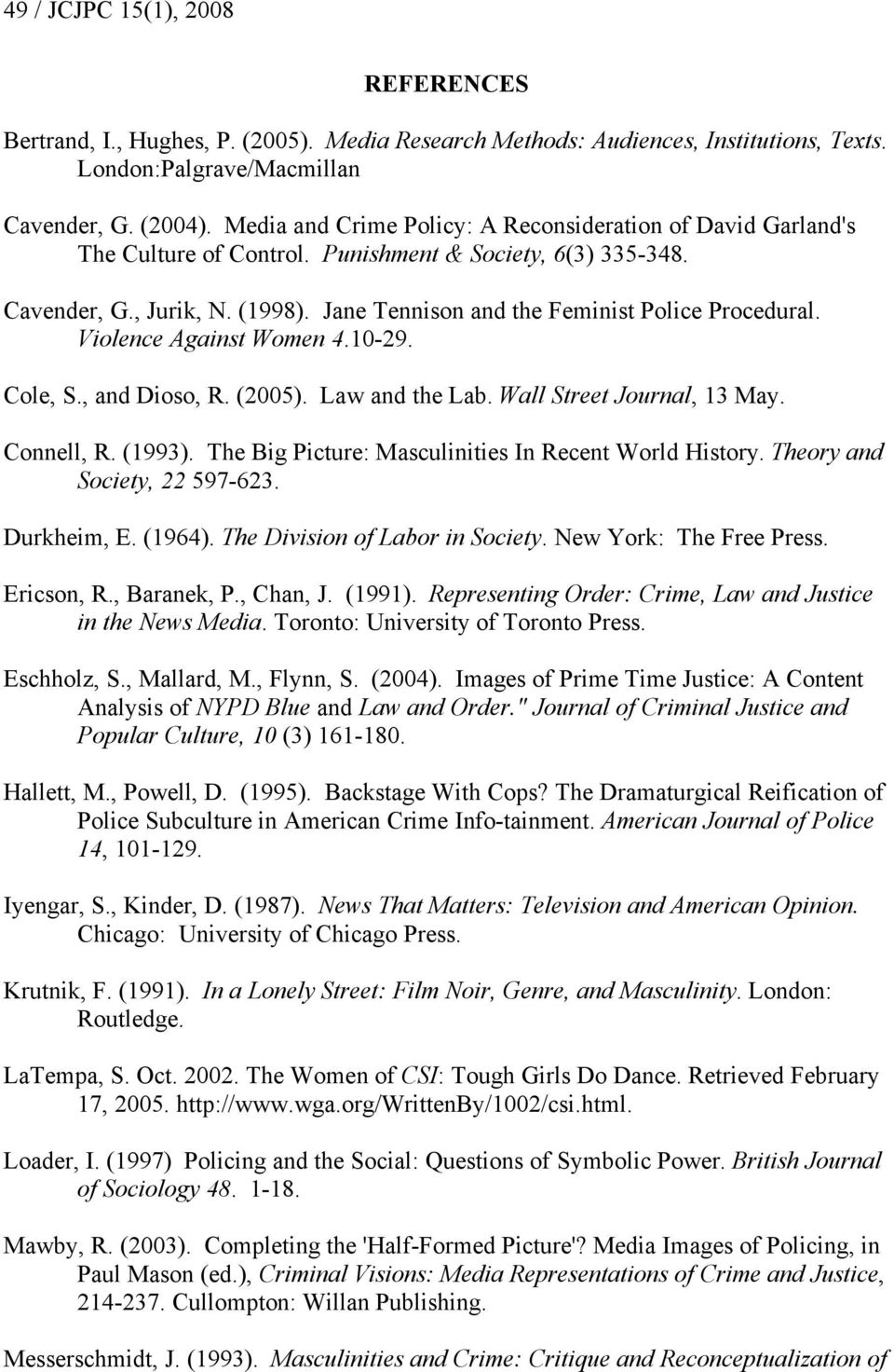 Jane Tennison and the Feminist Police Procedural. Violence Against Women 4.10-29. Cole, S., and Dioso, R. (2005). Law and the Lab. Wall Street Journal, 13 May. Connell, R. (1993).