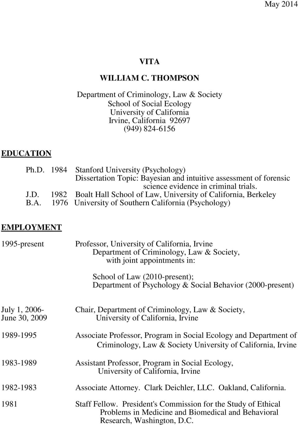 1976 University of Southern California (Psychology) EMPLOYMENT 1995-present Professor, University of California, Irvine Department of Criminology, Law & Society, with joint appointments in: School of