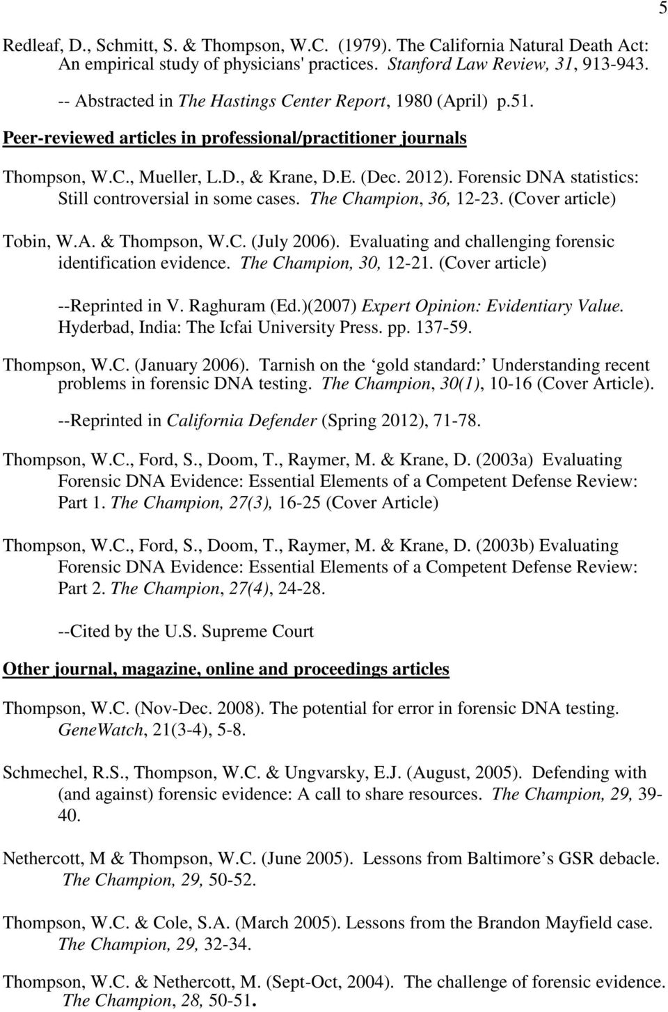 Forensic DNA statistics: Still controversial in some cases. The Champion, 36, 12-23. (Cover article) Tobin, W.A. & Thompson, W.C. (July 2006).