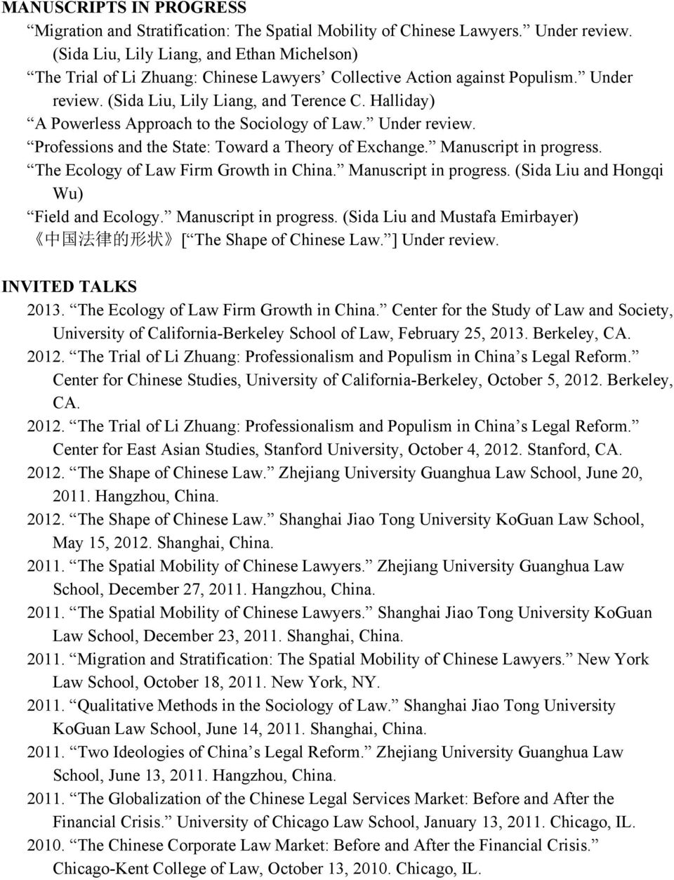 Halliday) A Powerless Approach to the Sociology of Law. Under review. Professions and the State: Toward a Theory of Exchange. Manuscript in progress. The Ecology of Law Firm Growth in China.