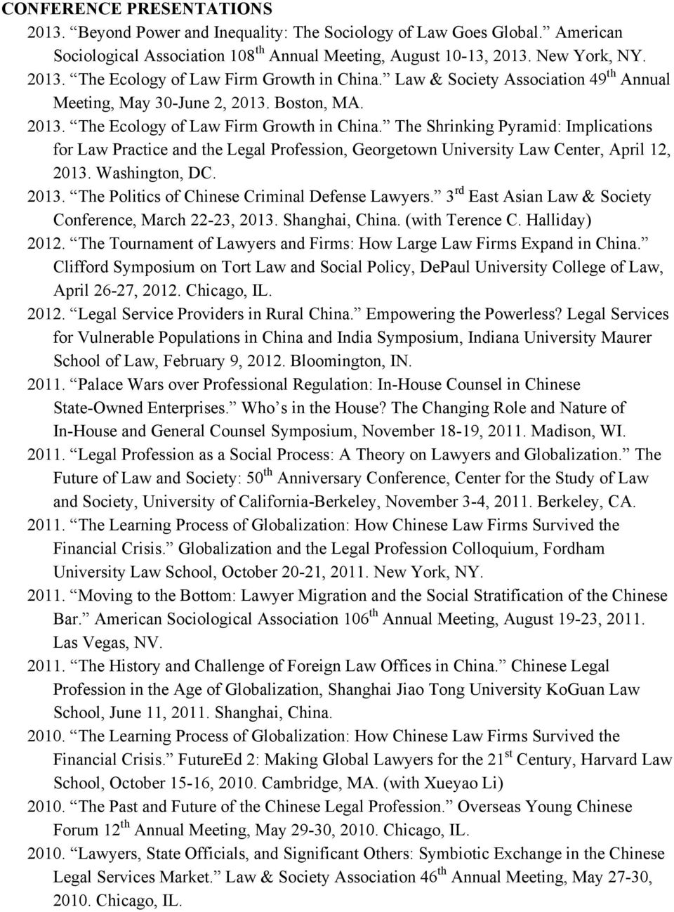 The Shrinking Pyramid: Implications for Law Practice and the Legal Profession, Georgetown University Law Center, April 12, 2013. Washington, DC. 2013. The Politics of Chinese Criminal Defense Lawyers.