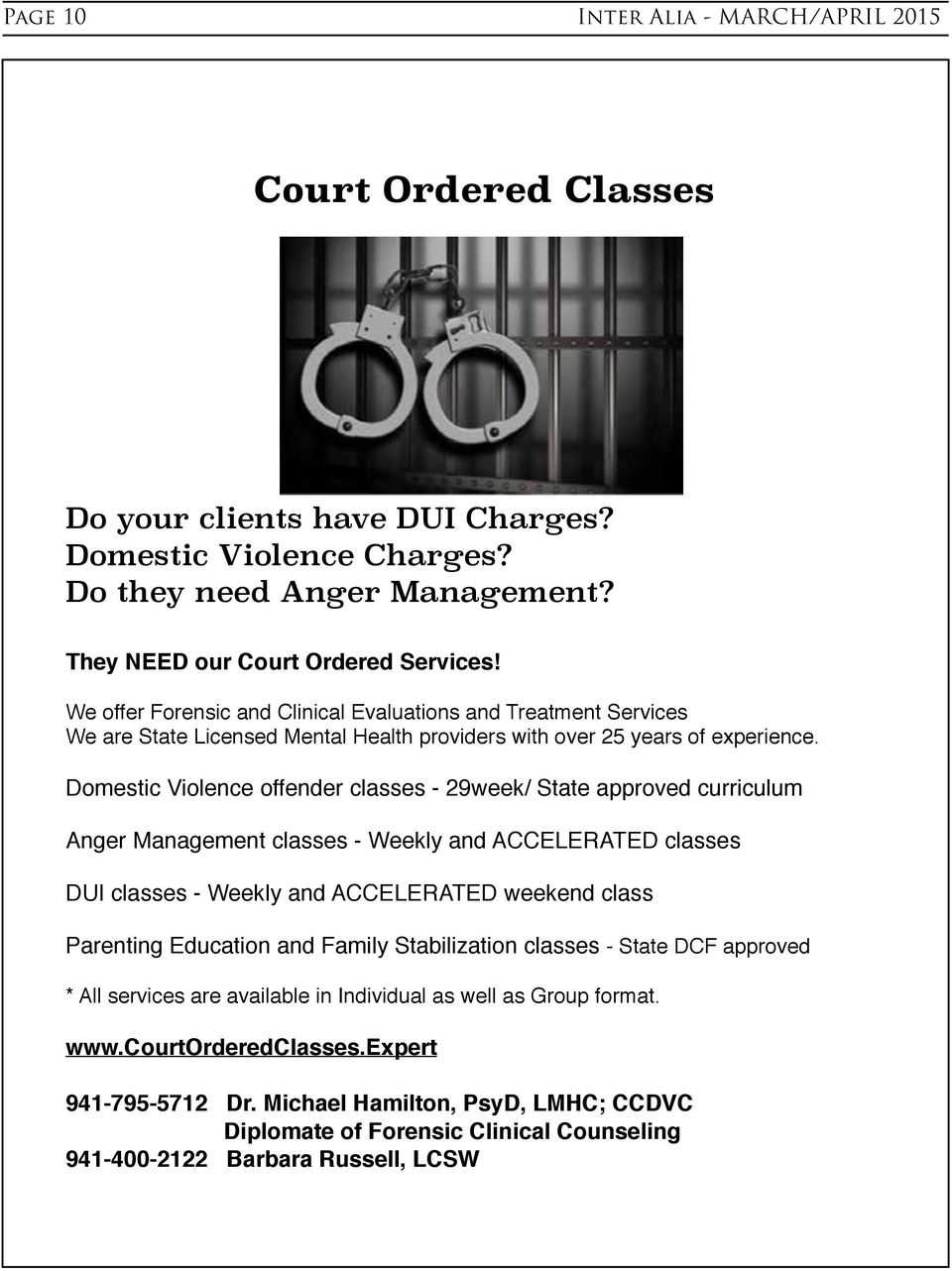 Domestic Violence offender classes - 29week/ State approved curriculum Anger Management classes - Weekly and ACCELERATED classes DUI classes - Weekly and ACCELERATED weekend class Parenting Education