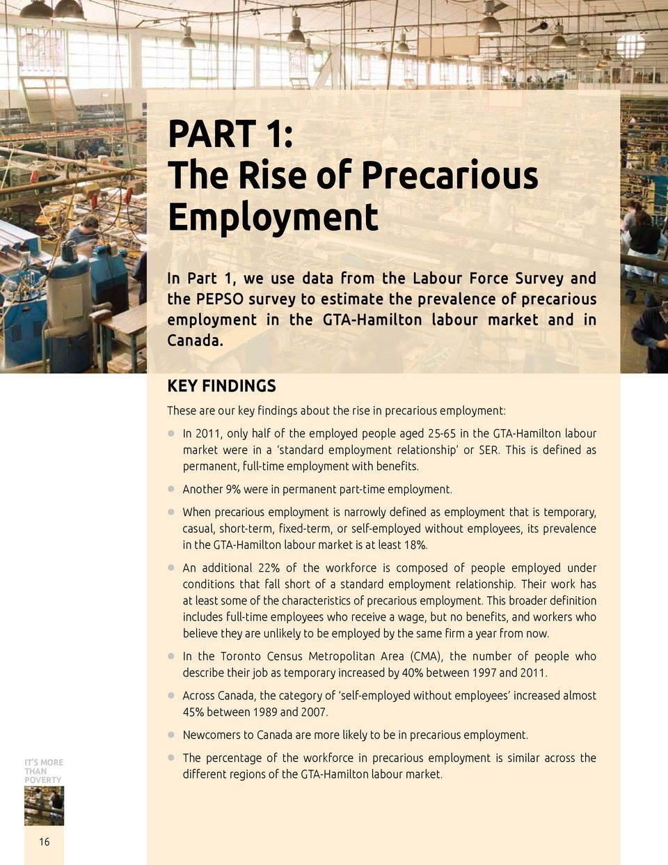 It s more than poverty Key findings These are our key findings about the rise in precarious employment: In 2011, only half of the employed people aged 25-65 in the GTA-Hamilton labour market were in