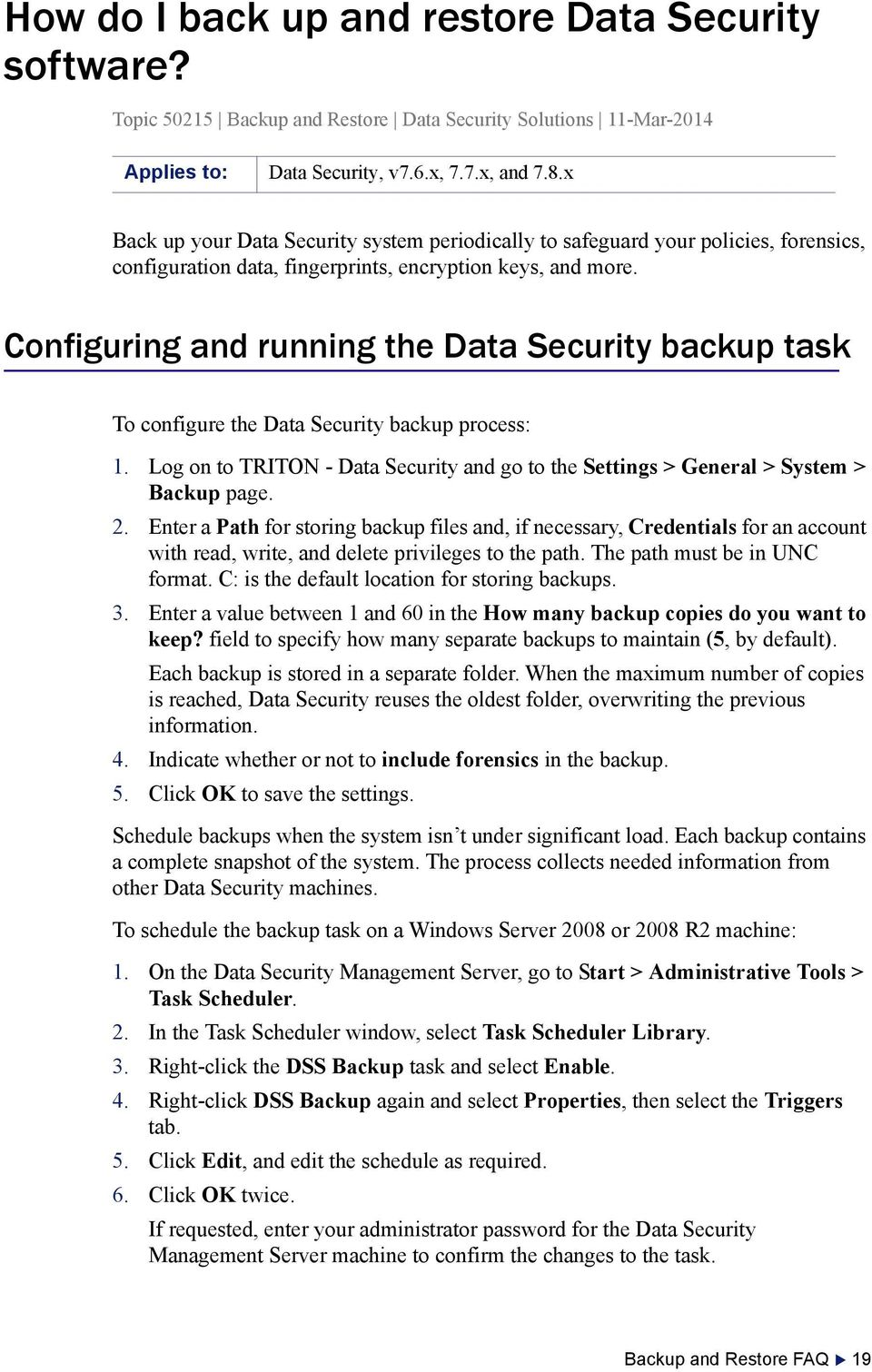 Configuring and running the Data Security backup task To configure the Data Security backup process: 1. Log on to TRITON - Data Security and go to the Settings > General > System > Backup page. 2.
