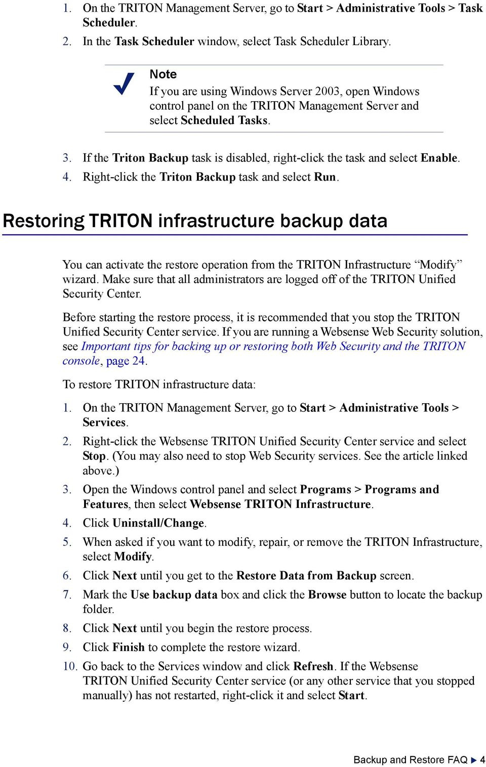 If the Triton Backup task is disabled, right-click the task and select Enable. 4. Right-click the Triton Backup task and select Run.