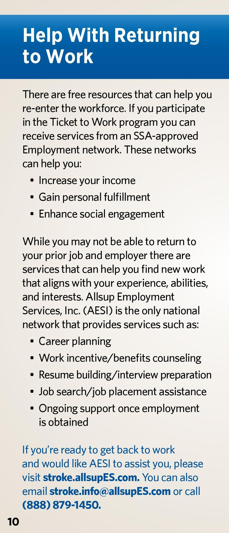 These networks can help you: Increase your income Gain personal fulfillment Enhance social engagement While you may not be able to return to your prior job and employer there are services that can
