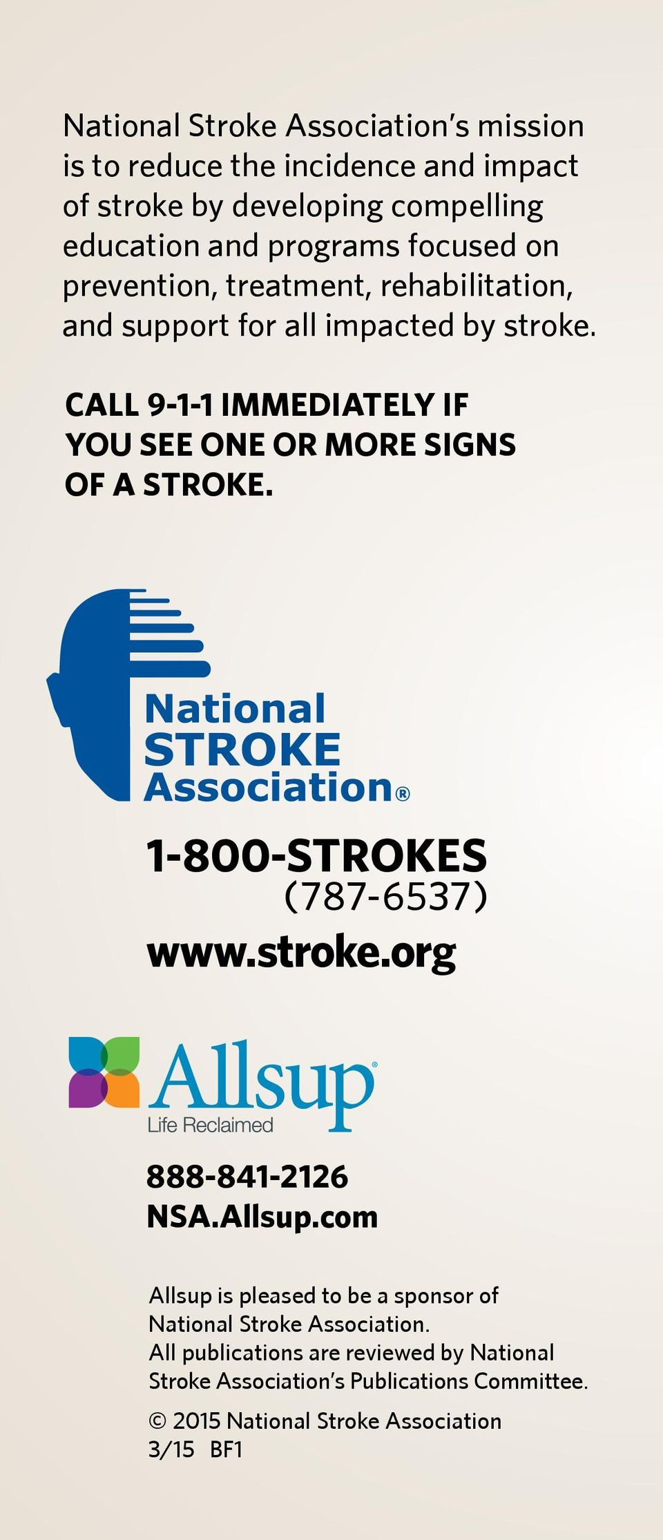 CALL 9-1-1 IMMEDIATELY IF YOU SEE ONE OR MORE SIGNS OF A STROKE. 1-800-STROKES (787-6537) www.stroke.org 888-841-2126 NSA.Allsup.